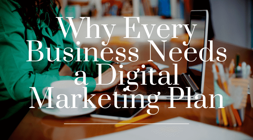 Why Every Business Needs a Digital Marketing Plan